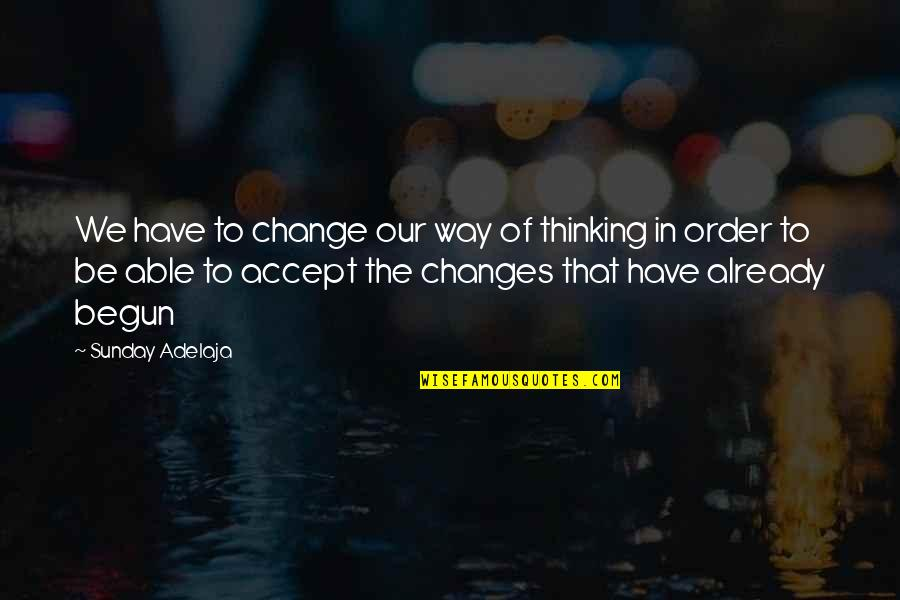 Thoughts Thinking Quotes By Sunday Adelaja: We have to change our way of thinking