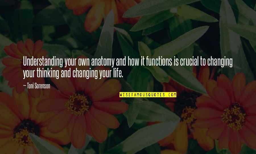 Thoughts Thinking Quotes By Toni Sorenson: Understanding your own anatomy and how it functions