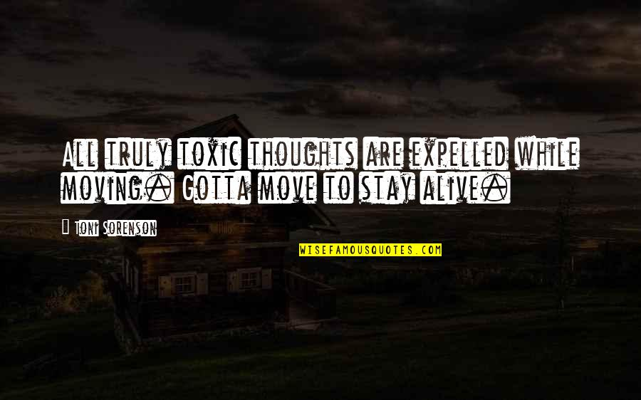 Thoughts Thinking Quotes By Toni Sorenson: All truly toxic thoughts are expelled while moving.