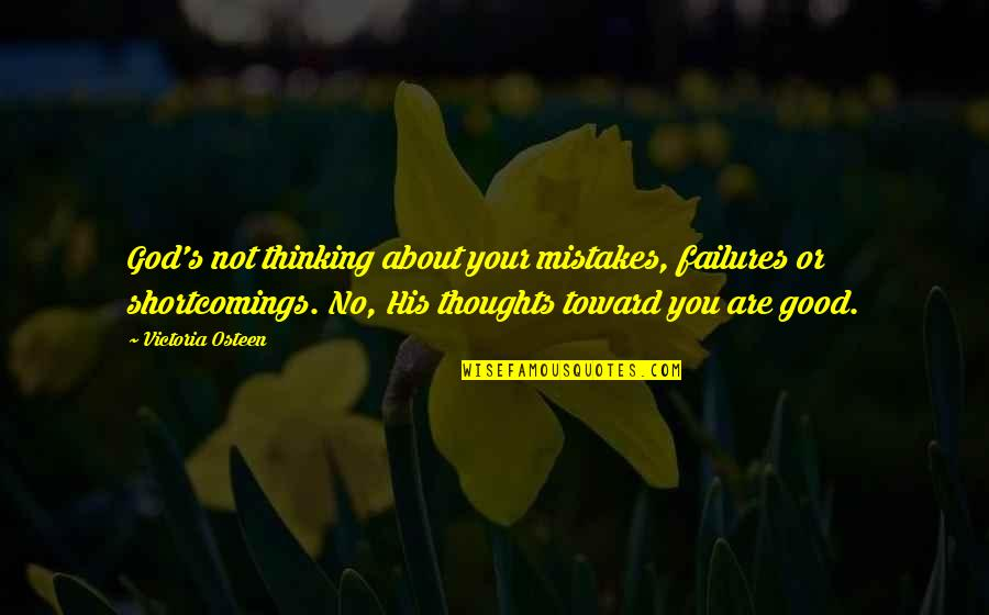 Thoughts Thinking Quotes By Victoria Osteen: God's not thinking about your mistakes, failures or