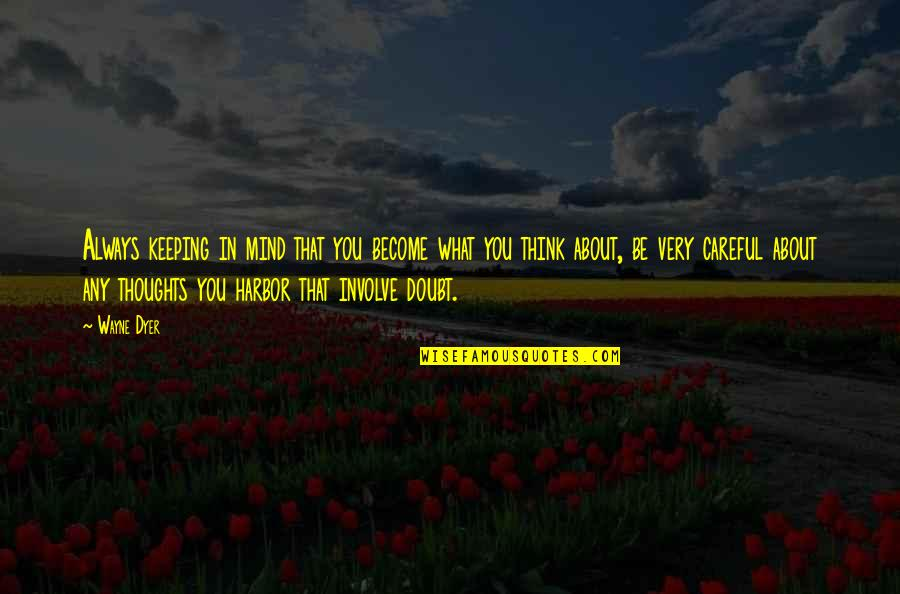 Thoughts Thinking Quotes By Wayne Dyer: Always keeping in mind that you become what