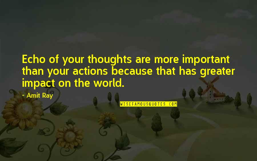 Thoughts Vs Actions Quotes By Amit Ray: Echo of your thoughts are more important than