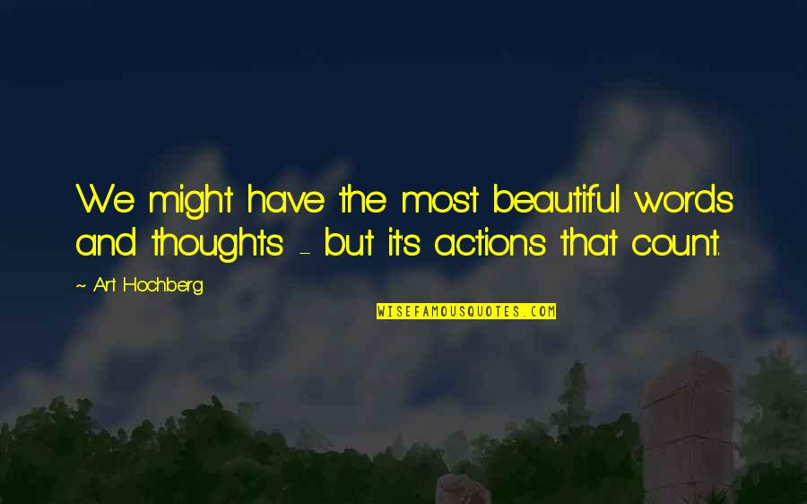 Thoughts Vs Actions Quotes By Art Hochberg: We might have the most beautiful words and
