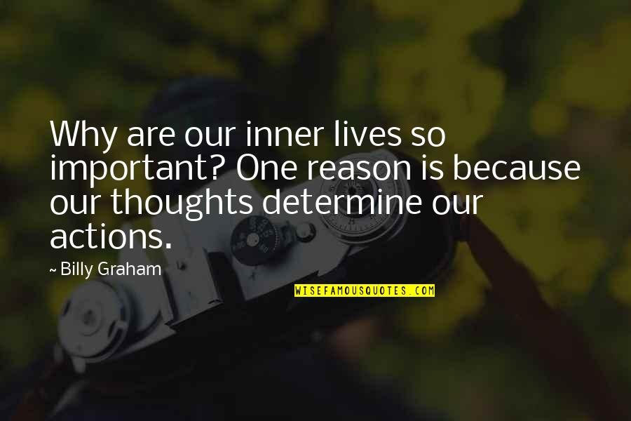 Thoughts Vs Actions Quotes By Billy Graham: Why are our inner lives so important? One