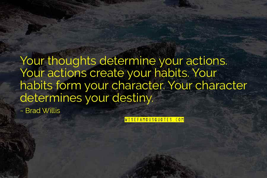 Thoughts Vs Actions Quotes By Brad Willis: Your thoughts determine your actions. Your actions create