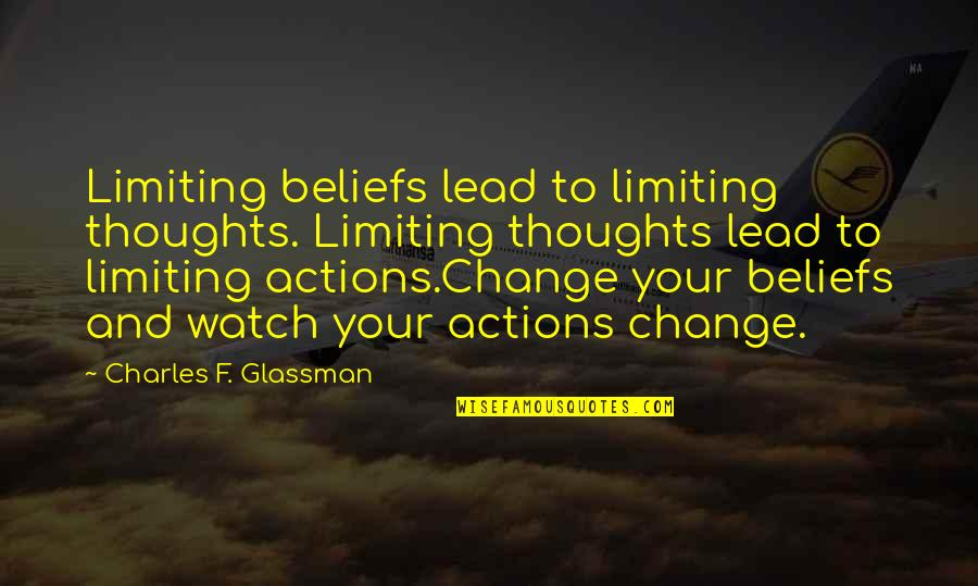Thoughts Vs Actions Quotes By Charles F. Glassman: Limiting beliefs lead to limiting thoughts. Limiting thoughts