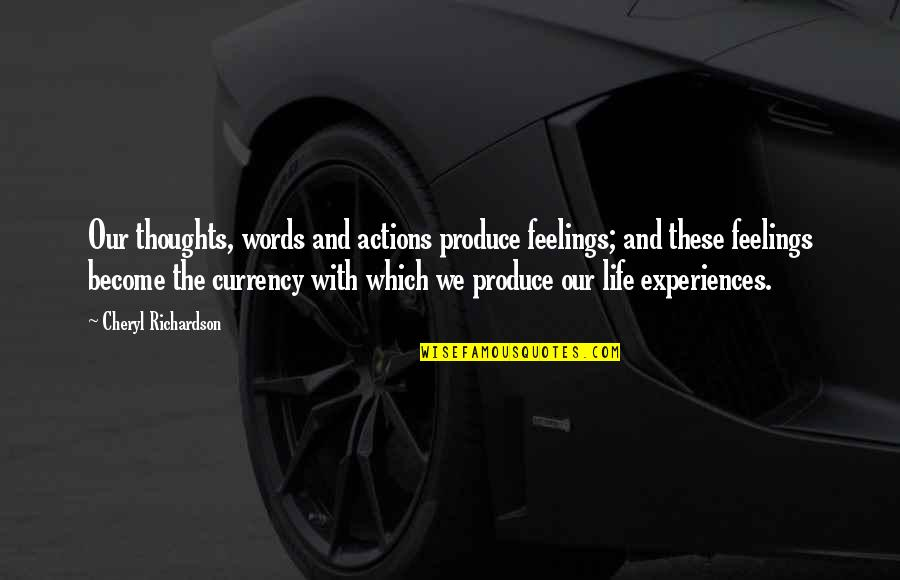 Thoughts Vs Actions Quotes By Cheryl Richardson: Our thoughts, words and actions produce feelings; and