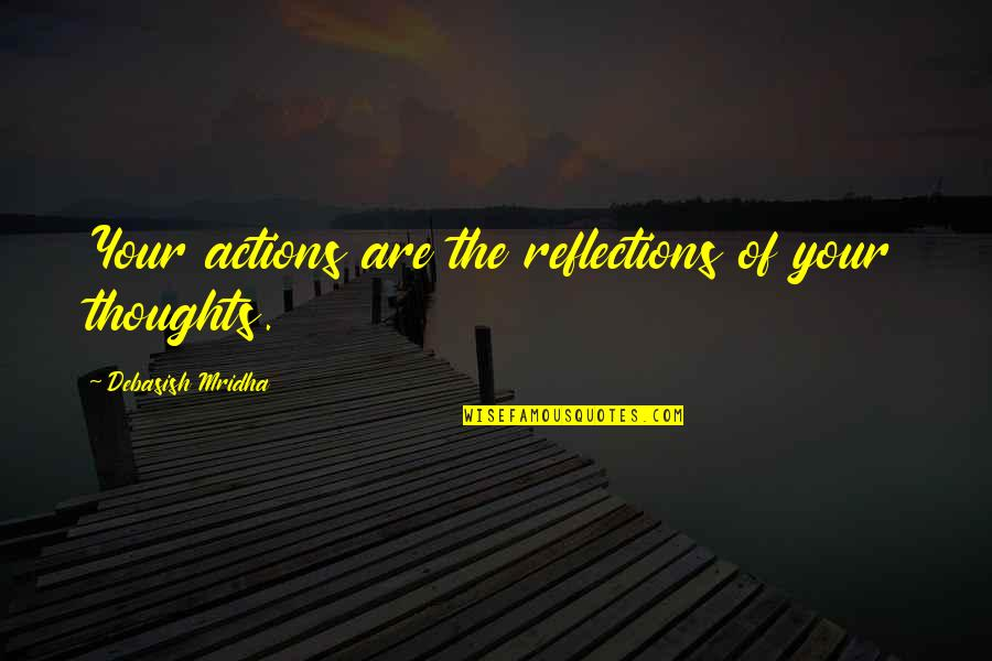 Thoughts Vs Actions Quotes By Debasish Mridha: Your actions are the reflections of your thoughts.