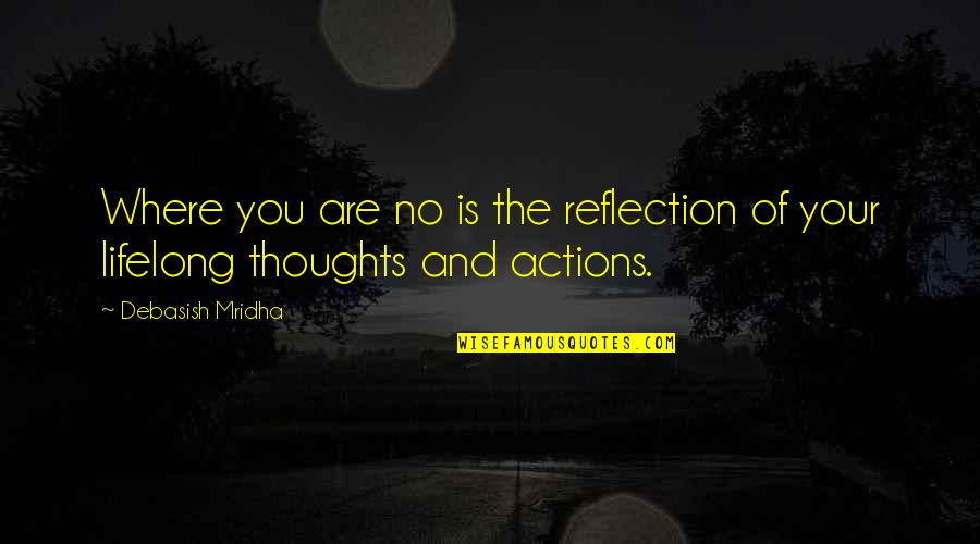 Thoughts Vs Actions Quotes By Debasish Mridha: Where you are no is the reflection of