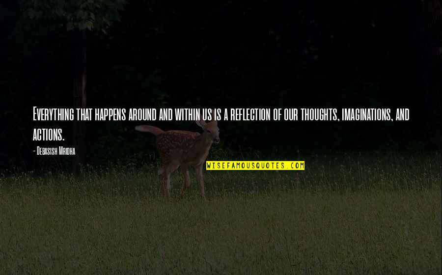 Thoughts Vs Actions Quotes By Debasish Mridha: Everything that happens around and within us is