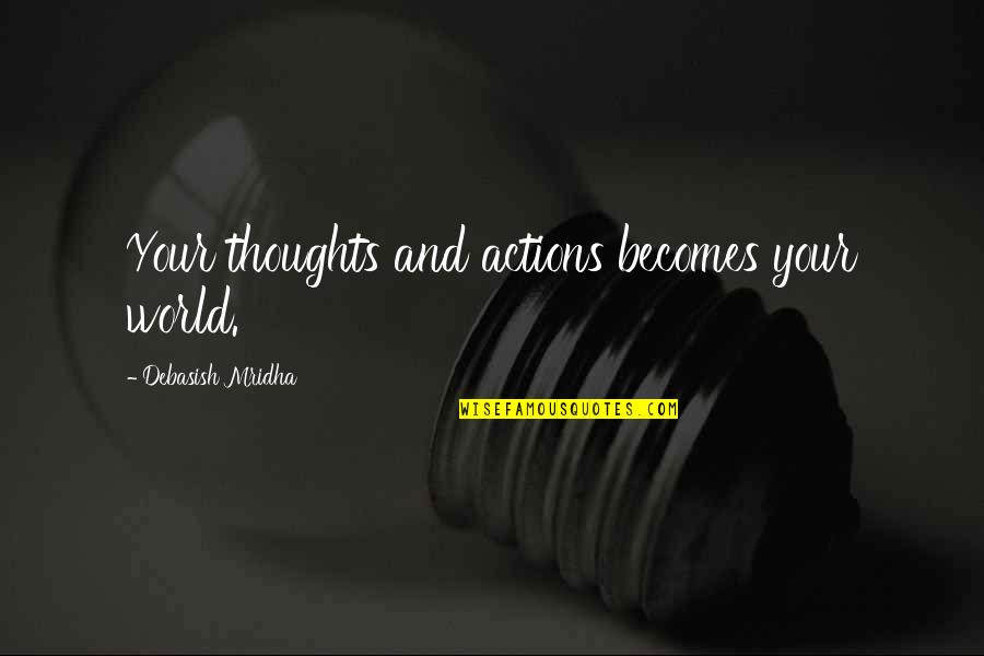 Thoughts Vs Actions Quotes By Debasish Mridha: Your thoughts and actions becomes your world.