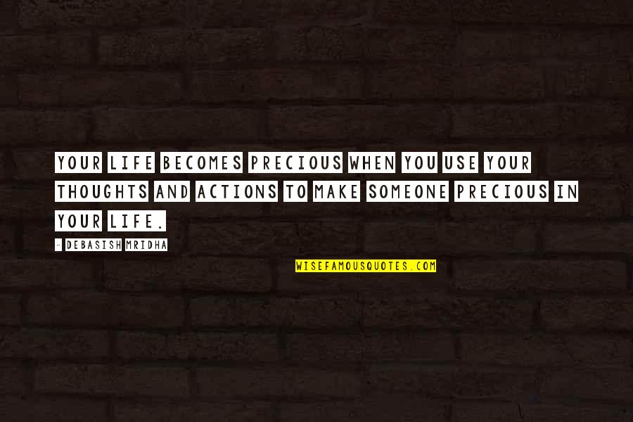Thoughts Vs Actions Quotes By Debasish Mridha: Your life becomes precious when you use your