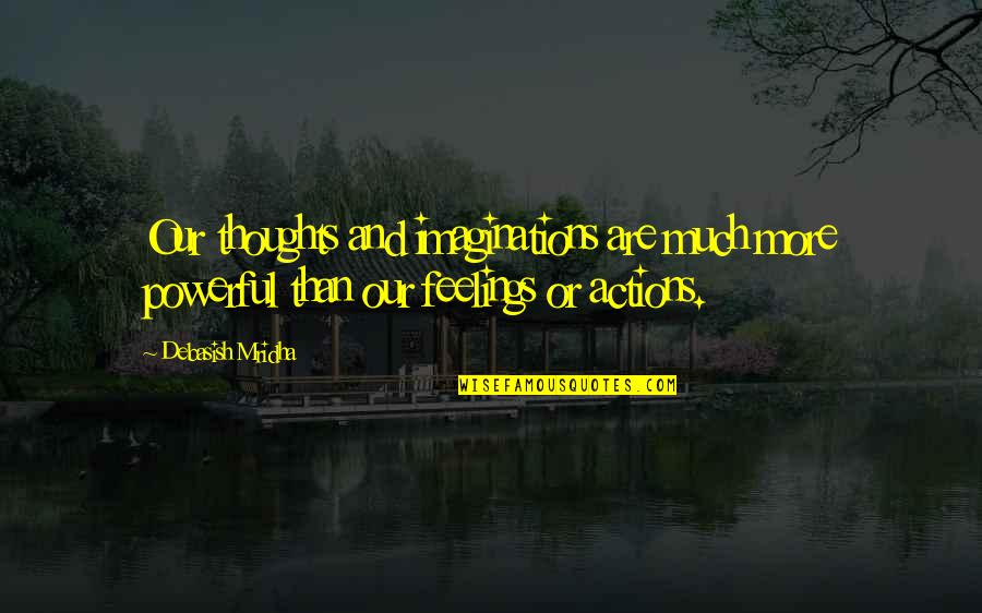 Thoughts Vs Actions Quotes By Debasish Mridha: Our thoughts and imaginations are much more powerful