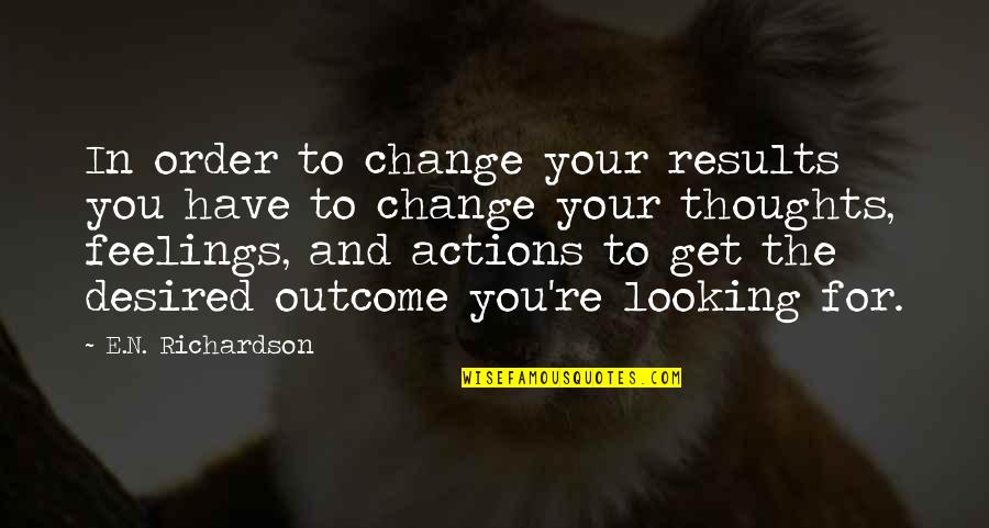 Thoughts Vs Actions Quotes By E.N. Richardson: In order to change your results you have