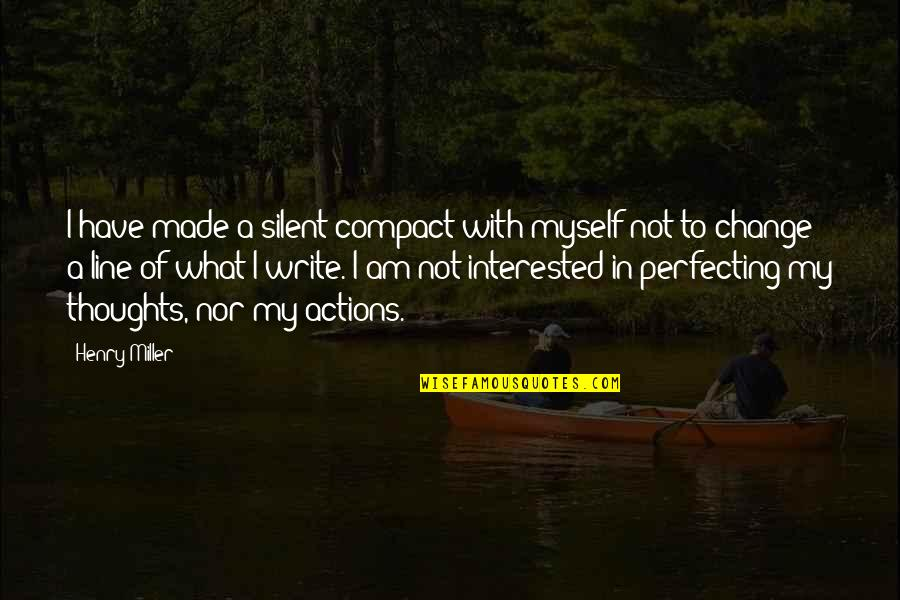 Thoughts Vs Actions Quotes By Henry Miller: I have made a silent compact with myself