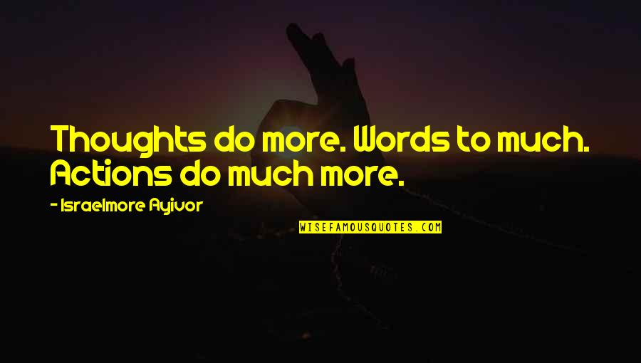 Thoughts Vs Actions Quotes By Israelmore Ayivor: Thoughts do more. Words to much. Actions do