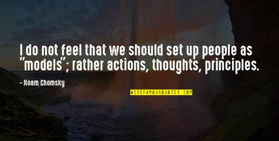 Thoughts Vs Actions Quotes By Noam Chomsky: I do not feel that we should set