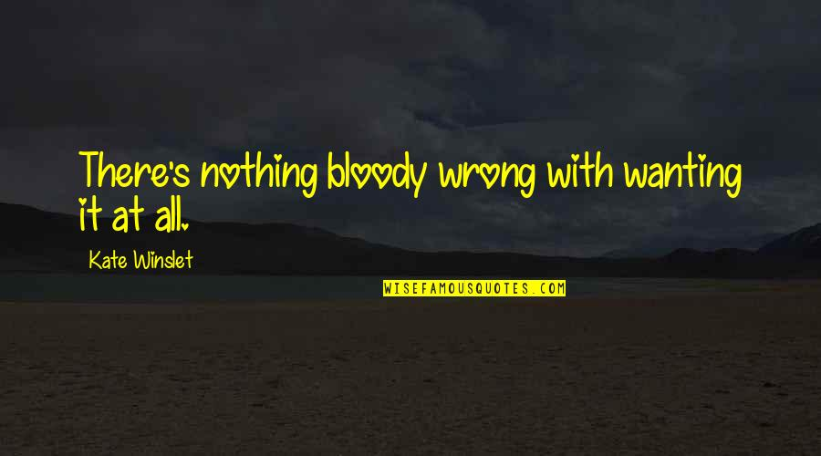 Thousand Foot Krutch Lyric Quotes By Kate Winslet: There's nothing bloody wrong with wanting it at