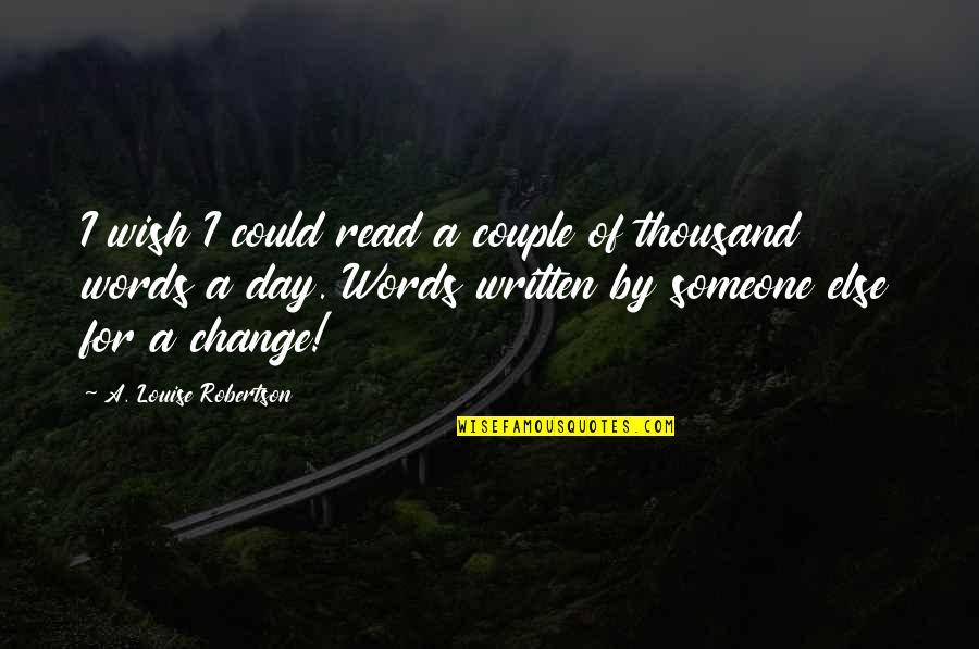 Thousand Words Quotes By A. Louise Robertson: I wish I could read a couple of