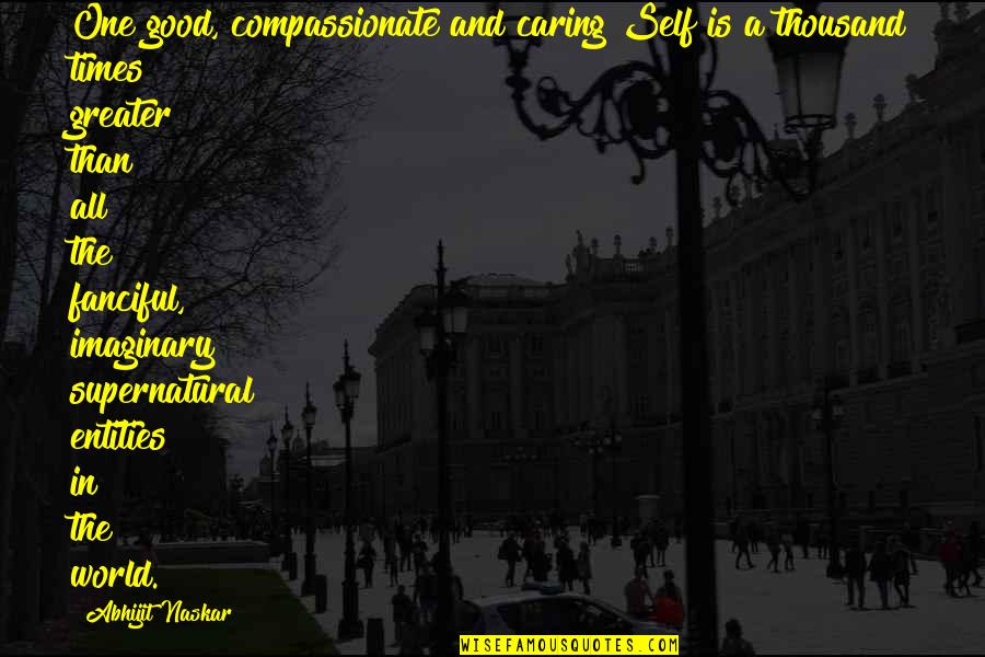 Thousand Words Quotes By Abhijit Naskar: One good, compassionate and caring Self is a