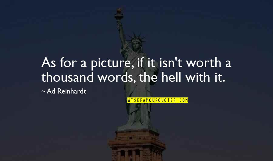 Thousand Words Quotes By Ad Reinhardt: As for a picture, if it isn't worth