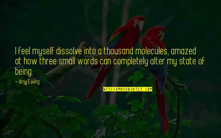 Thousand Words Quotes By Amy Ewing: I feel myself dissolve into a thousand molecules,