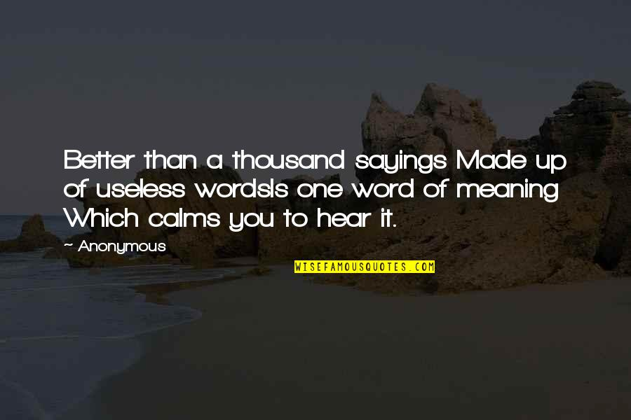 Thousand Words Quotes By Anonymous: Better than a thousand sayings Made up of