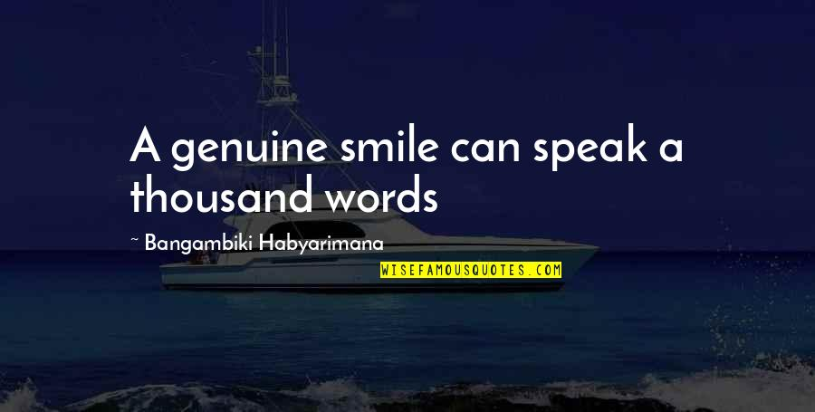 Thousand Words Quotes By Bangambiki Habyarimana: A genuine smile can speak a thousand words