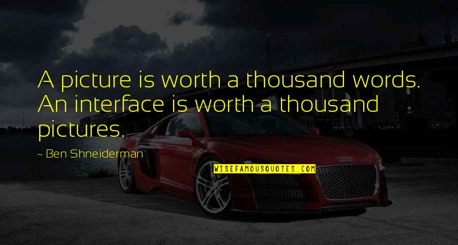 Thousand Words Quotes By Ben Shneiderman: A picture is worth a thousand words. An
