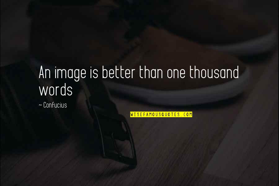 Thousand Words Quotes By Confucius: An image is better than one thousand words