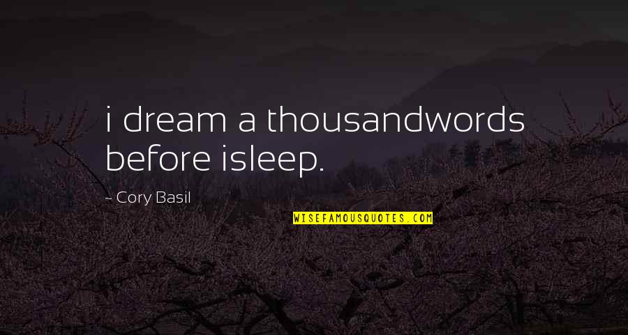 Thousand Words Quotes By Cory Basil: i dream a thousandwords before isleep.