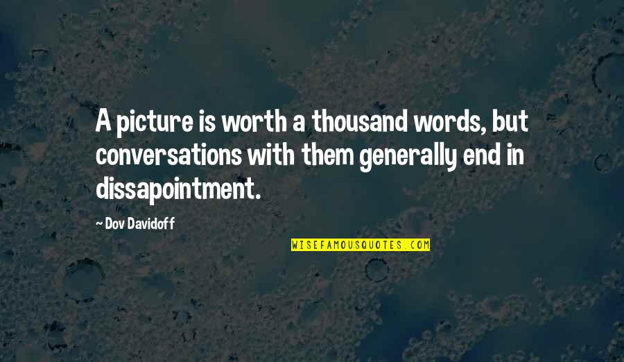 Thousand Words Quotes By Dov Davidoff: A picture is worth a thousand words, but
