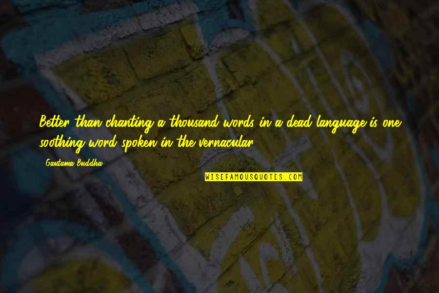 Thousand Words Quotes By Gautama Buddha: Better than chanting a thousand words in a