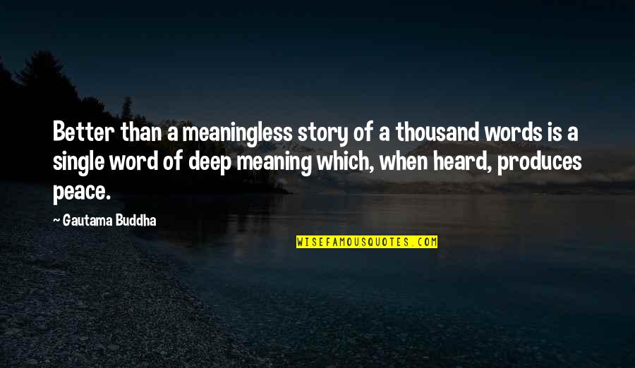 Thousand Words Quotes By Gautama Buddha: Better than a meaningless story of a thousand