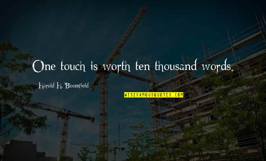 Thousand Words Quotes By Harold H. Bloomfield: One touch is worth ten thousand words.
