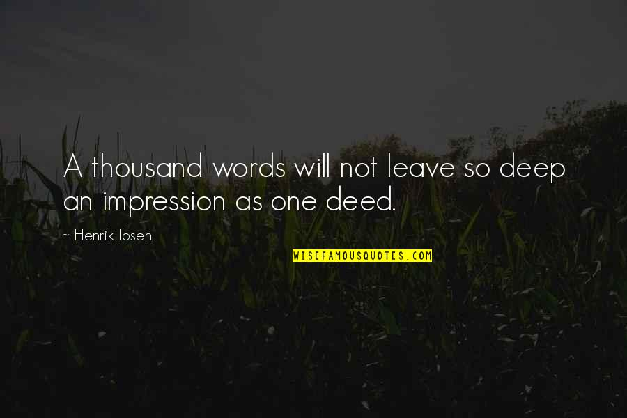 Thousand Words Quotes By Henrik Ibsen: A thousand words will not leave so deep