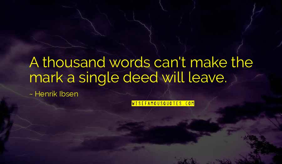 Thousand Words Quotes By Henrik Ibsen: A thousand words can't make the mark a