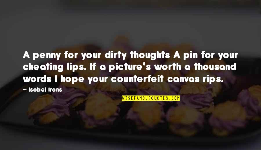Thousand Words Quotes By Isobel Irons: A penny for your dirty thoughts A pin