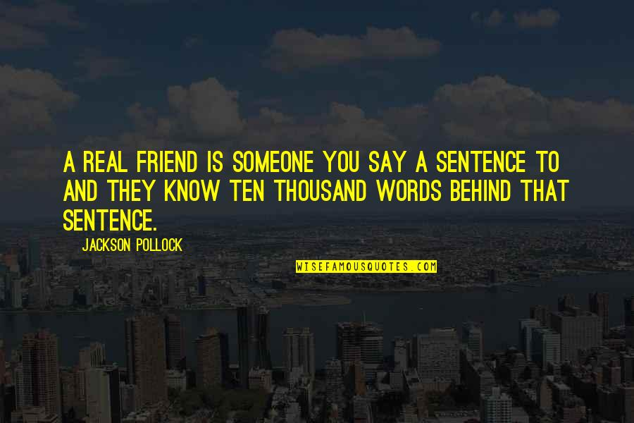 Thousand Words Quotes By Jackson Pollock: A real friend is someone you say a