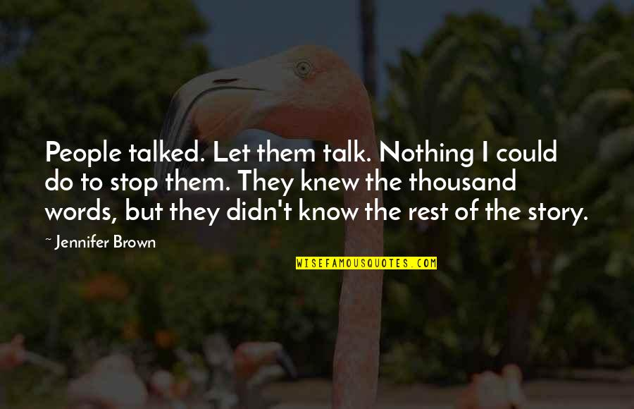 Thousand Words Quotes By Jennifer Brown: People talked. Let them talk. Nothing I could