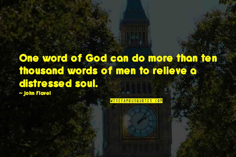 Thousand Words Quotes By John Flavel: One word of God can do more than