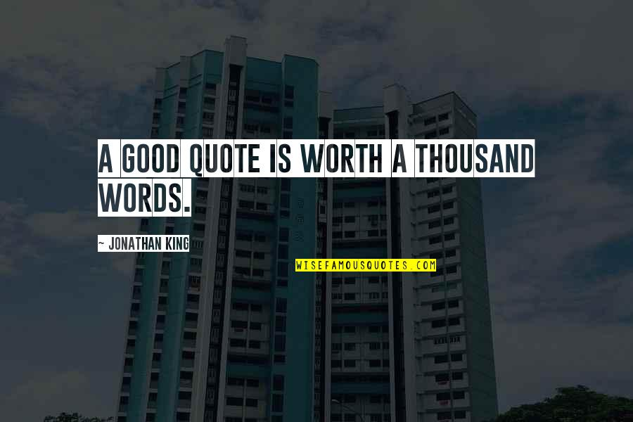Thousand Words Quotes By Jonathan King: A good quote is worth a thousand words.