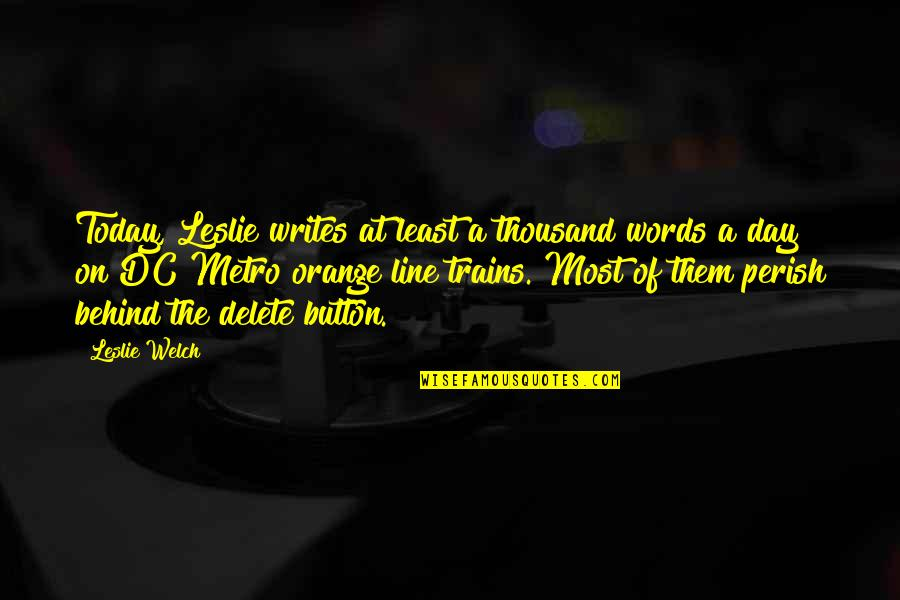 Thousand Words Quotes By Leslie Welch: Today, Leslie writes at least a thousand words