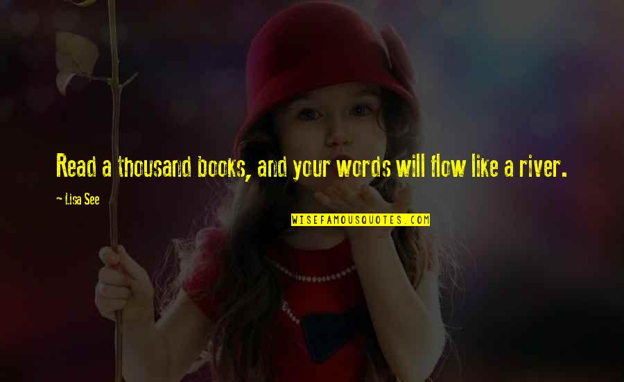 Thousand Words Quotes By Lisa See: Read a thousand books, and your words will