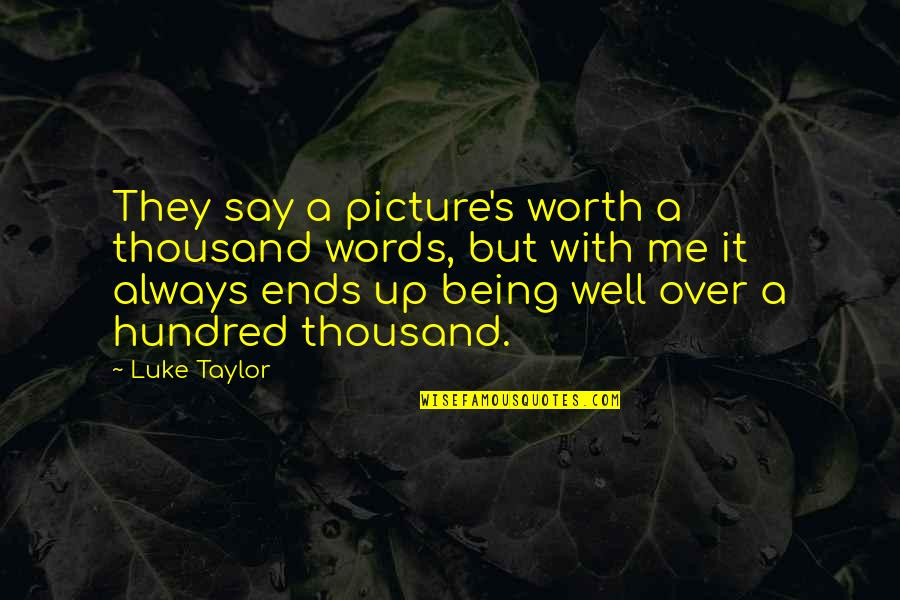 Thousand Words Quotes By Luke Taylor: They say a picture's worth a thousand words,
