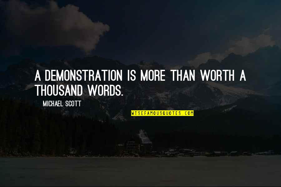 Thousand Words Quotes By Michael Scott: A demonstration is more than worth a thousand