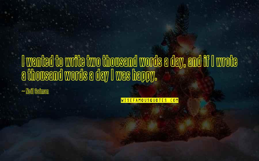 Thousand Words Quotes By Neil Gaiman: I wanted to write two thousand words a