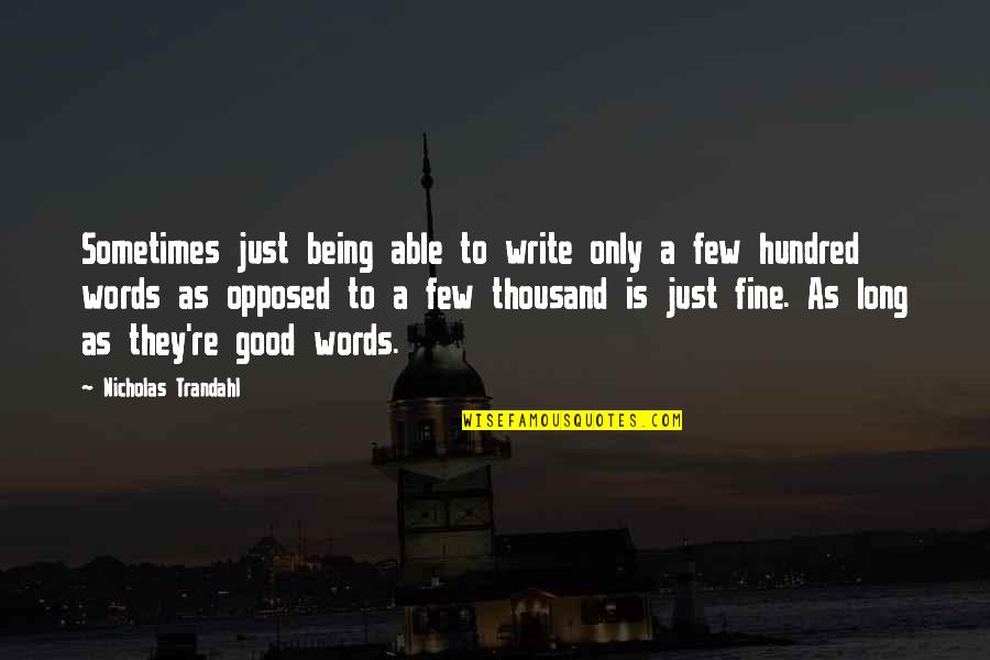 Thousand Words Quotes By Nicholas Trandahl: Sometimes just being able to write only a