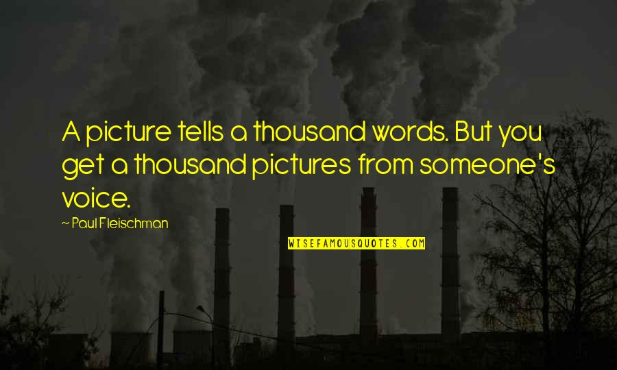 Thousand Words Quotes By Paul Fleischman: A picture tells a thousand words. But you