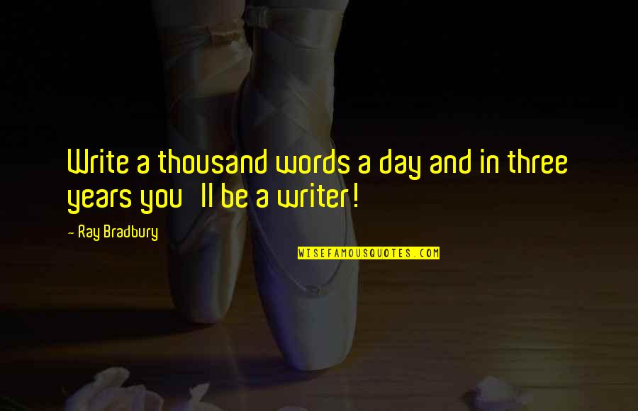 Thousand Words Quotes By Ray Bradbury: Write a thousand words a day and in